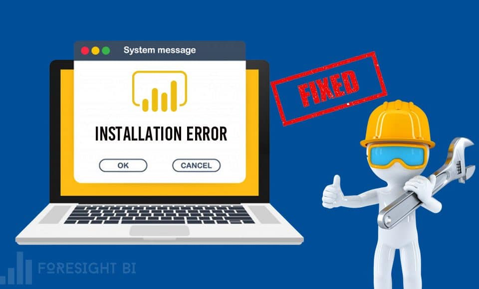 power bi installation error, solution by foresight bi