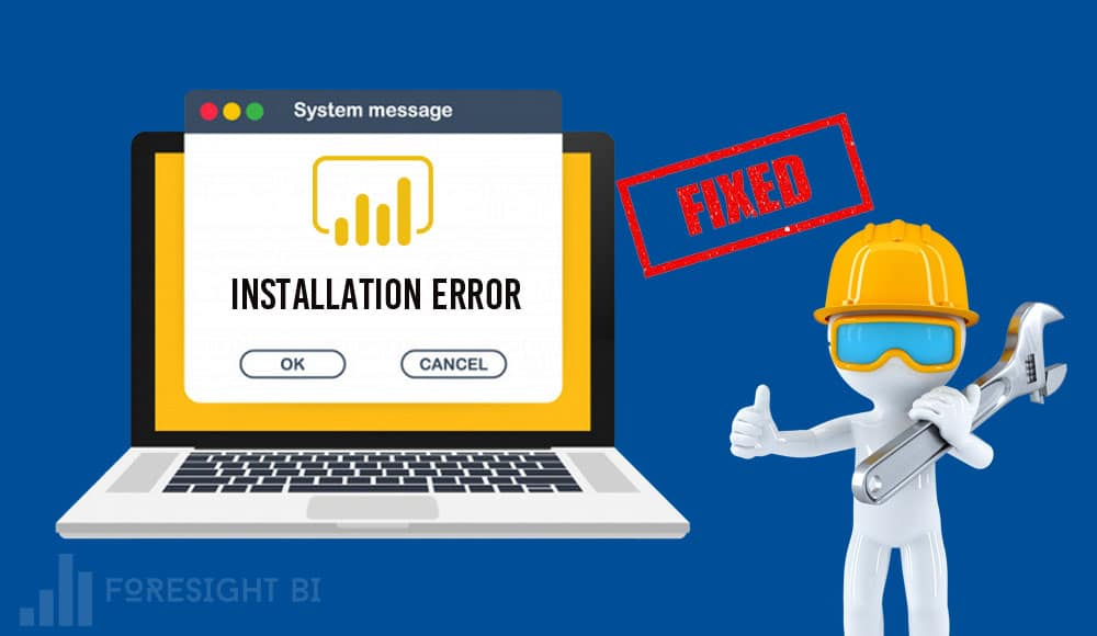 power bi installation error, solution by foresight bi